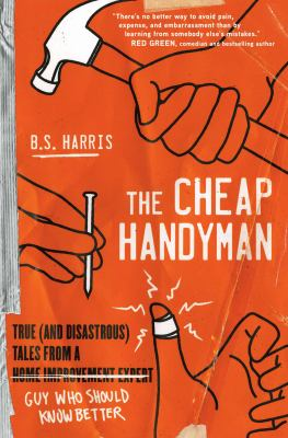 The cheap handyman : true (and disastrous) tales from a home improvement expert guy who should know better Book cover