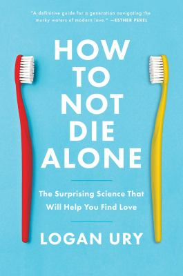 How to not die alone : the surprising science that will help you find love Book cover