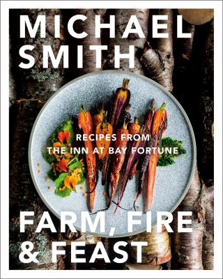 Farm, fire & feast : recipes from the Inn at Bay Fortune Book cover