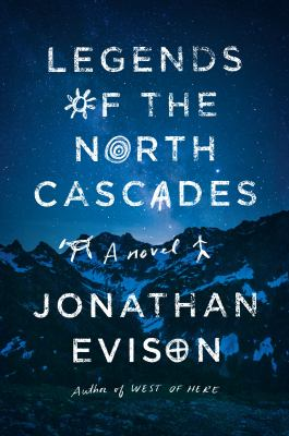Legends of the North Cascades : a novel Book cover