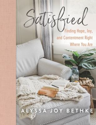 Satisfied : finding hope, joy, and contentment right where you are Book cover