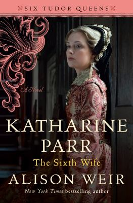 Katharine Parr, the sixth wife : a novel Book cover