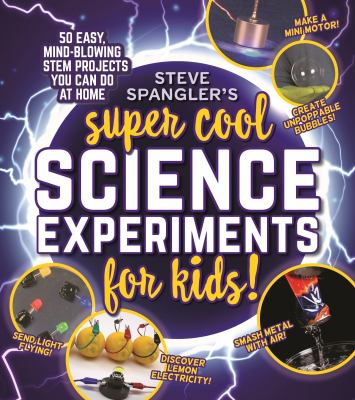 Steve Spangler's super-cool science experiments for kids : 50 mind-blowing STEM projects you can do at home Book cover