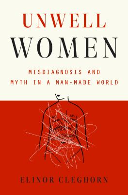 Unwell women : misdiagnosis and myth in a man-made world Book cover