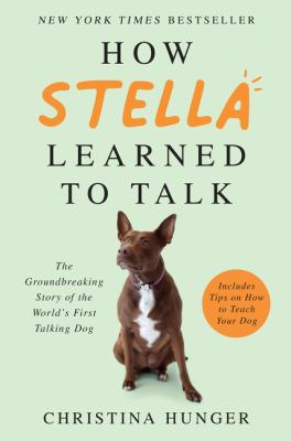 How Stella learned to talk : the groundbreaking story of the world's first talking dog Book cover