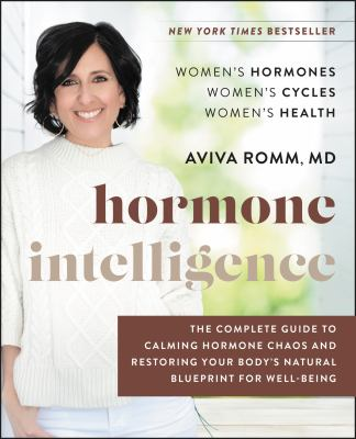 Hormone intelligence : the complete guide to calming hormone chaos and restoring your body's natural blueprint for well-being Book cover