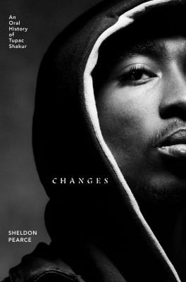 Changes : an oral history of Tupac Shakur Book cover