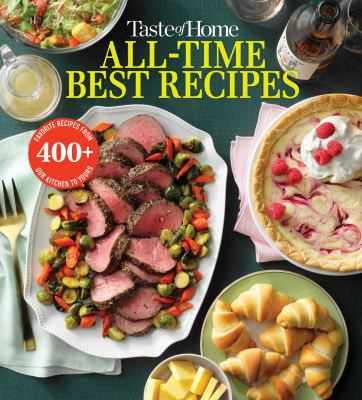 Taste of home all-time best recipes : favorite recipes from our kitchen to yours Book cover