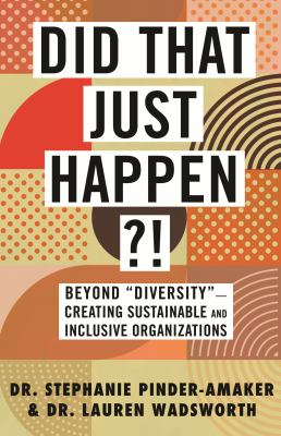 """Did that just happen?! : beyond """"diversity""""--creating sustainable and inclusive organizations Book cover"""
