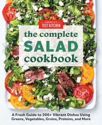 The complete salad cookbook : a fresh guide to 200+ vibrant dishes using greens, vegetables, grains, proteins, and more Book cover