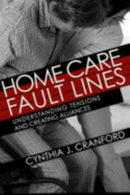 Home care fault lines : understanding tensions and creating alliances Book cover
