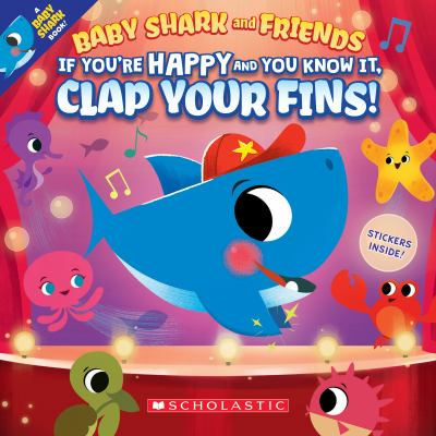 Baby Shark and friends. If you're happy and you know it, clap your fins! Book cover