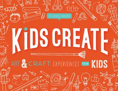 Kids create : art & craft experiences for kids Book cover