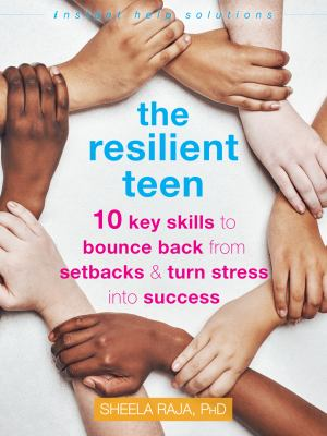 The resilient teen : 10 key skills to bounce back from setbacks & turn stress into success Book cover