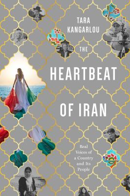 The heartbeat of Iran : real voices of a country and its people Book cover