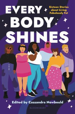 Every body shines : sixteen stories about living fabulously fat Book cover