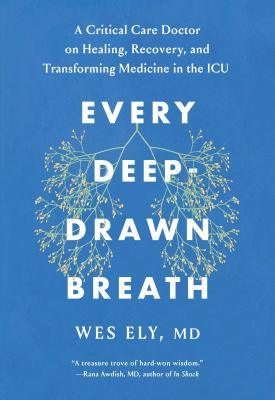 Every deep-drawn breath : a critical care doctor on healing, recovery, and transforming medicine in the ICU Book cover