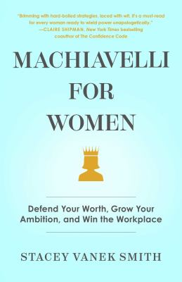 Machiavelli for women : defend your worth, grow your ambition, and win the workplace Book cover