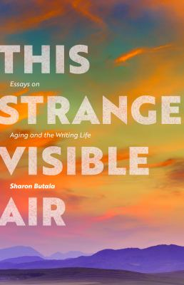 This strange visible air : essays on aging and the writing life Book cover