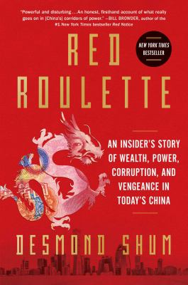 Red roulette : an insider's story of wealth, power, corruption and vengeance in today's China Book cover