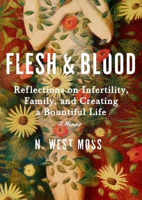 Flesh & blood : reflections on infertility, family, and creating a bountiful life : a memoir Book cover