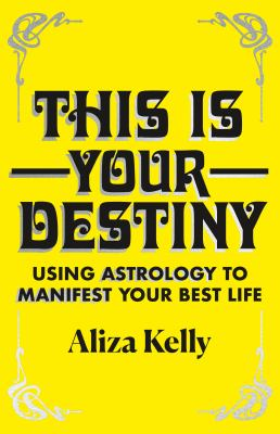 This is your destiny : using astrology to manifest your best life Book cover