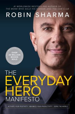 The everyday hero manifesto : activate your positivity, maximize your productivity, serve the world Book cover