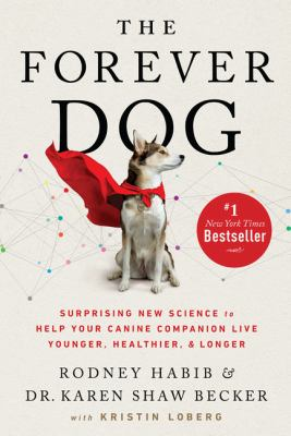 The forever dog : surprising new science to help your canine companion live younger, healthier, and longer Book cover