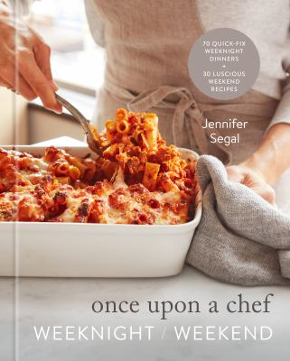 Once upon a chef : weeknight/weekend : 70 quick-fix weeknight dinners + 30 luscious weekend recipes Book cover