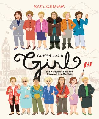 Govern like a girl : the women who became Canada's first ministers Book cover