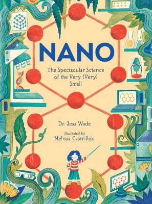 Nano : the spectacular science of the very (very) small Book cover