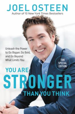 You are stronger than you think : unleash the power to go bigger, go bold, and go beyond what limits you Book cover