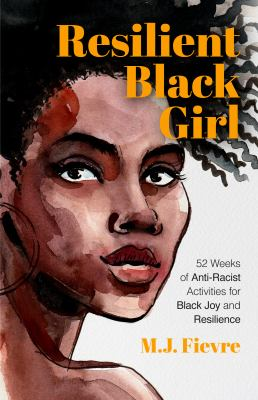 Resilient Black girl : 52 weeks of anti-racist activities for Black joy and resilience Book cover