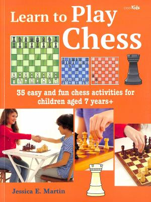 Learn to play chess : 35 easy and fun chess activities for children aged 7 years+ Book cover