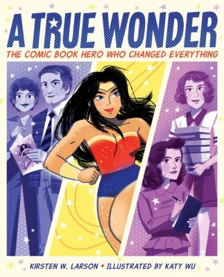 A true wonder : the comic book hero who changed everything Book cover