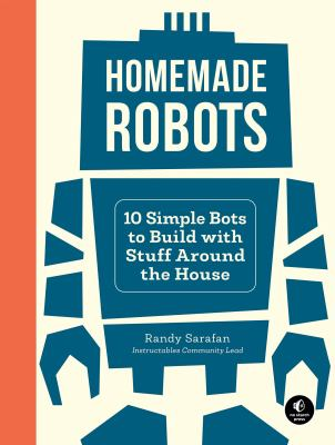 Homemade robots : 10 simple bots to build with stuff around the house Book cover