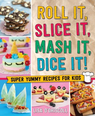 Roll it, slice it, mash it, dice it! : super yummy recipes for kids Book cover